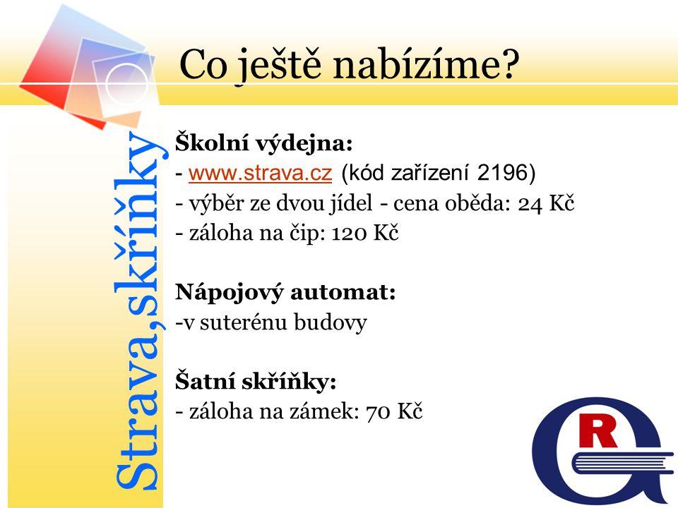 Co ještě nabízíme? Školní výdejna: - www.strava.cz (kód zařízení 2196)www.strava.cz - výběr ze dvou jídel - cena oběda: 24 Kč - záloha na čip: 120 Kč