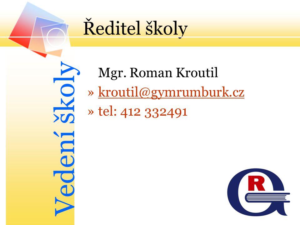 Ředitel školy Mgr. Roman Kroutil »kroutil@gymrumburk.czkroutil@gymrumburk.cz »tel: 412 332491 Vedení školy