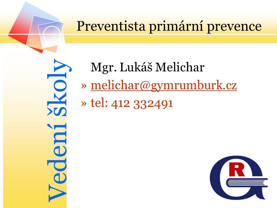 Preventista primární prevence Mgr. Lukáš Melichar »melichar@gymrumburk.czmelichar@gymrumburk.cz »tel: 412 332491 Vedení školy