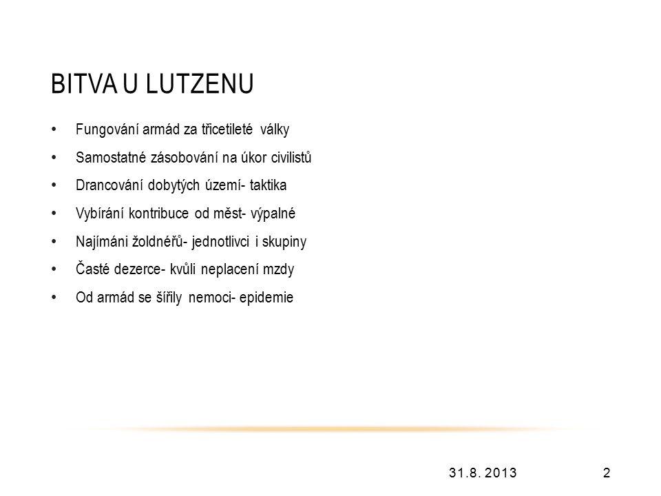 BITVA U LUTZENU 31.8. 20132 Fungování armád za třicetileté války Samostatné zásobování na úkor civilistů Drancování dobytých území- taktika Vybírání k