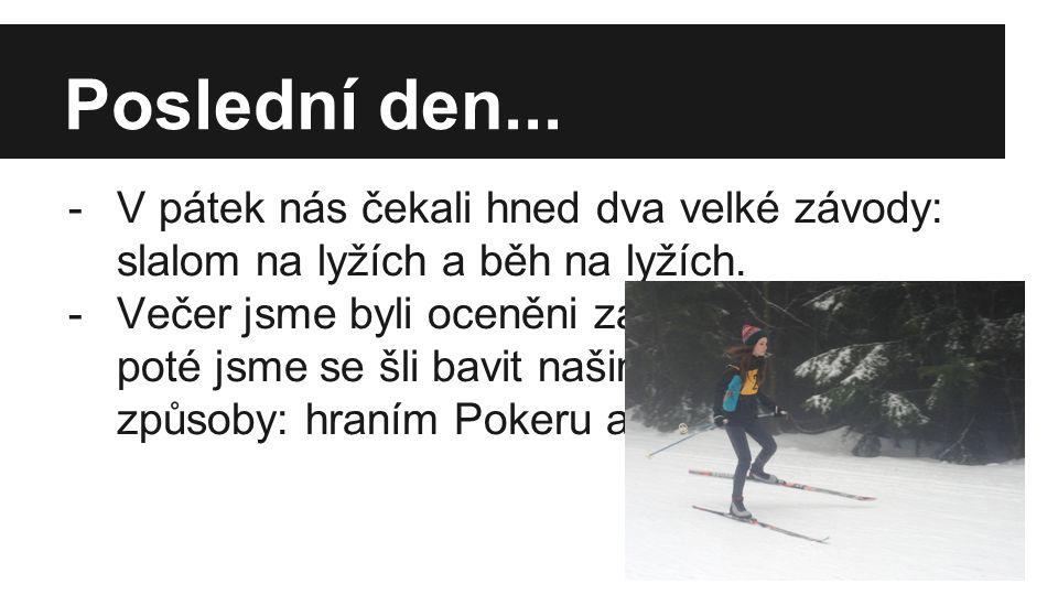 Poslední den... -V pátek nás čekali hned dva velké závody: slalom na lyžích a běh na lyžích.