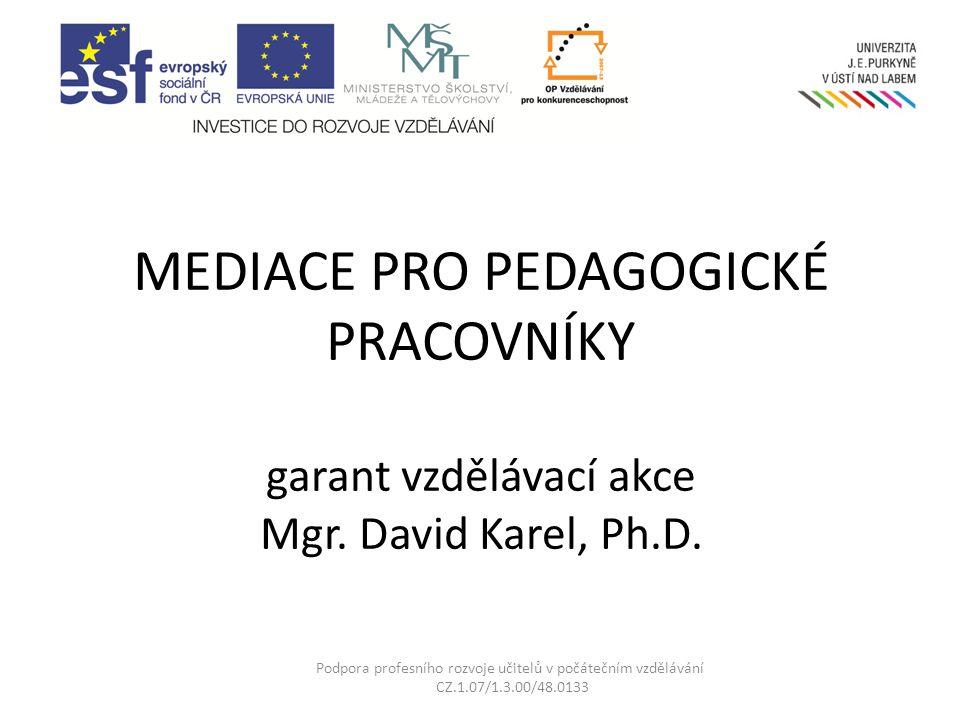 MEDIACE PRO PEDAGOGICKÉ PRACOVNÍKY garant vzdělávací akce Mgr.