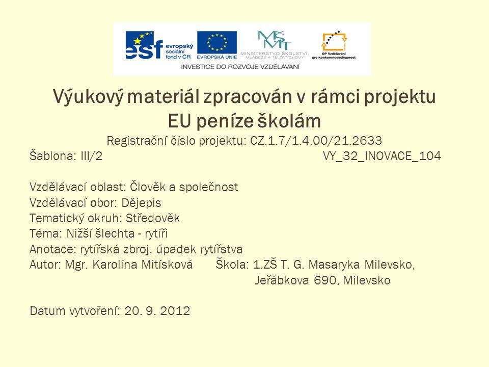Výukový materiál zpracován v rámci projektu EU peníze školám Registrační číslo projektu: CZ.1.7/1.4.00/21.2633 Šablona: III/2VY_32_INOVACE_104 Vzděláv