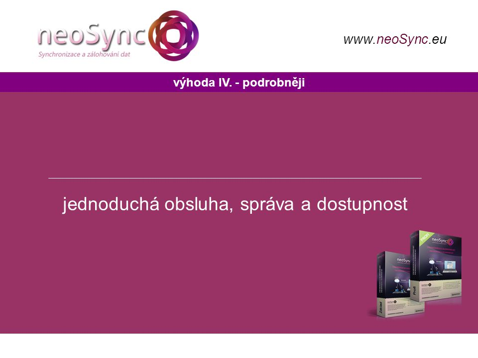 výhoda IV. - podrobněji www.neoSync.eu jednoduchá obsluha, správa a dostupnost