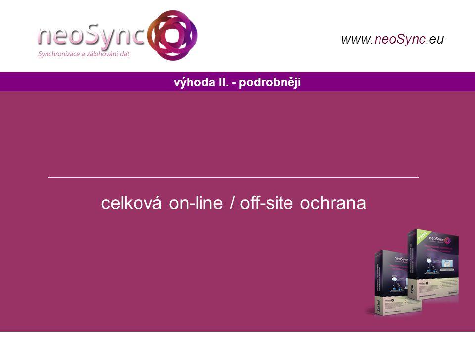 výhoda II. - podrobněji celková on-line / off-site ochrana www.neoSync.eu