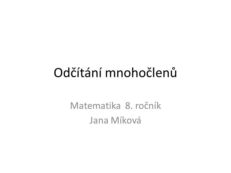 Odčítání mnohočlenů Matematika 8. ročník Jana Míková