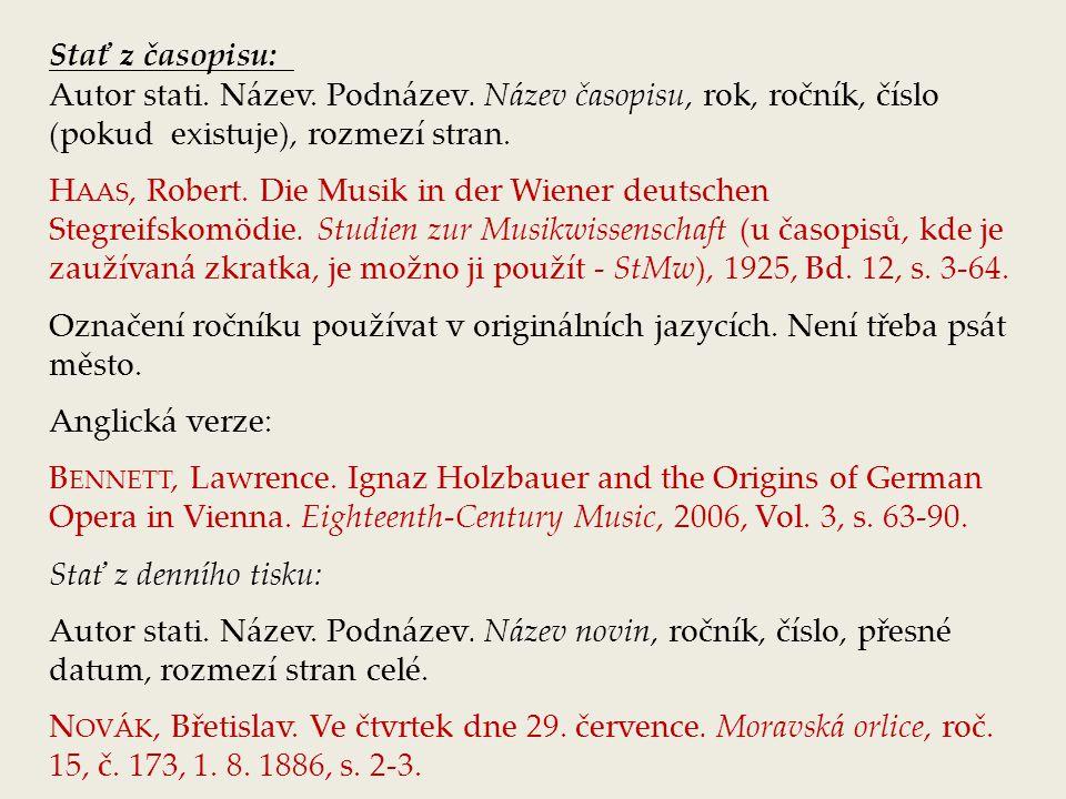 Stať z časopisu: Autor stati. Název. Podnázev. Název časopisu, rok, ročník, číslo (pokud existuje), rozmezí stran. H AAS, Robert. Die Musik in der Wie
