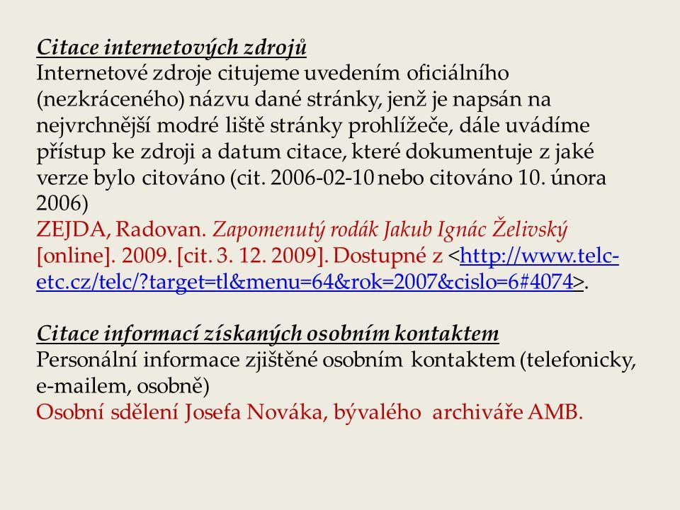Citace internetových zdrojů Internetové zdroje citujeme uvedením oficiálního (nezkráceného) názvu dané stránky, jenž je napsán na nejvrchnější modré l
