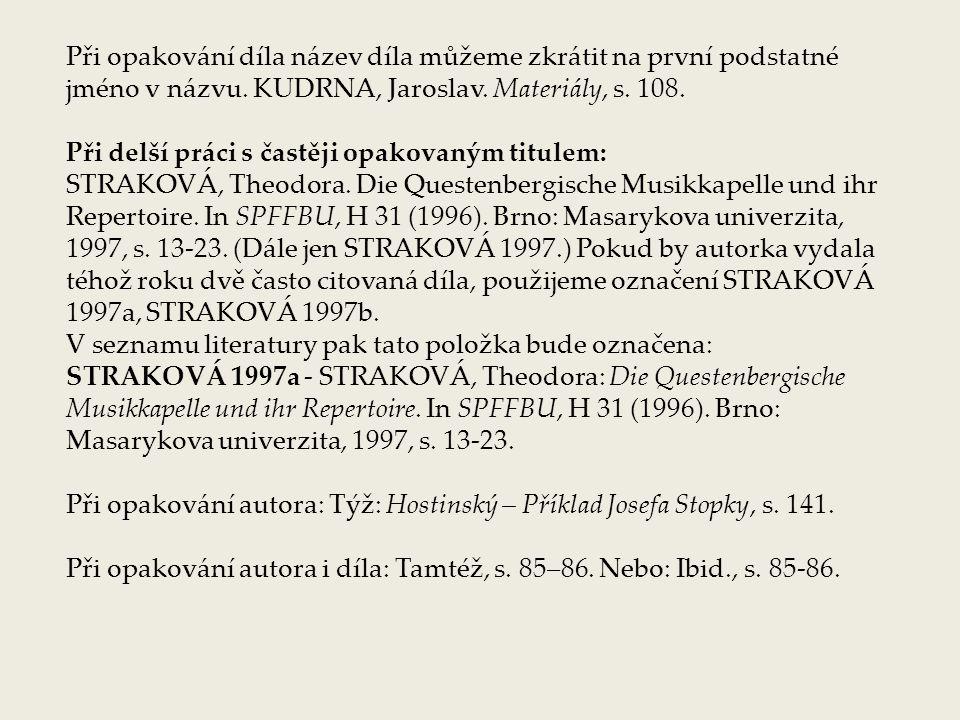 Při opakování díla název díla můžeme zkrátit na první podstatné jméno v názvu. KUDRNA, Jaroslav. Materiály, s. 108. Při delší práci s častěji opakovan