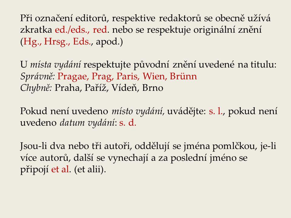 Při označení editorů, respektive redaktorů se obecně užívá zkratka ed./eds., red. nebo se respektuje originální znění (Hg., Hrsg., Eds., apod.) U míst