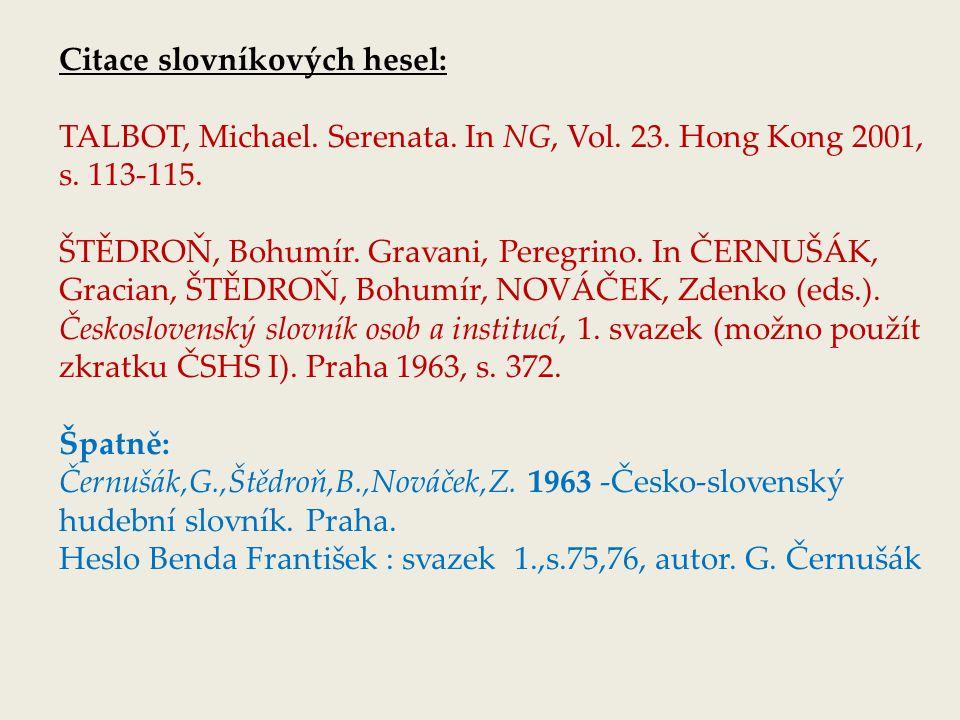 Citace slovníkových hesel: TALBOT, Michael. Serenata. In NG, Vol. 23. Hong Kong 2001, s. 113-115. ŠTĚDROŇ, Bohumír. Gravani, Peregrino. In ČERNUŠÁK, G