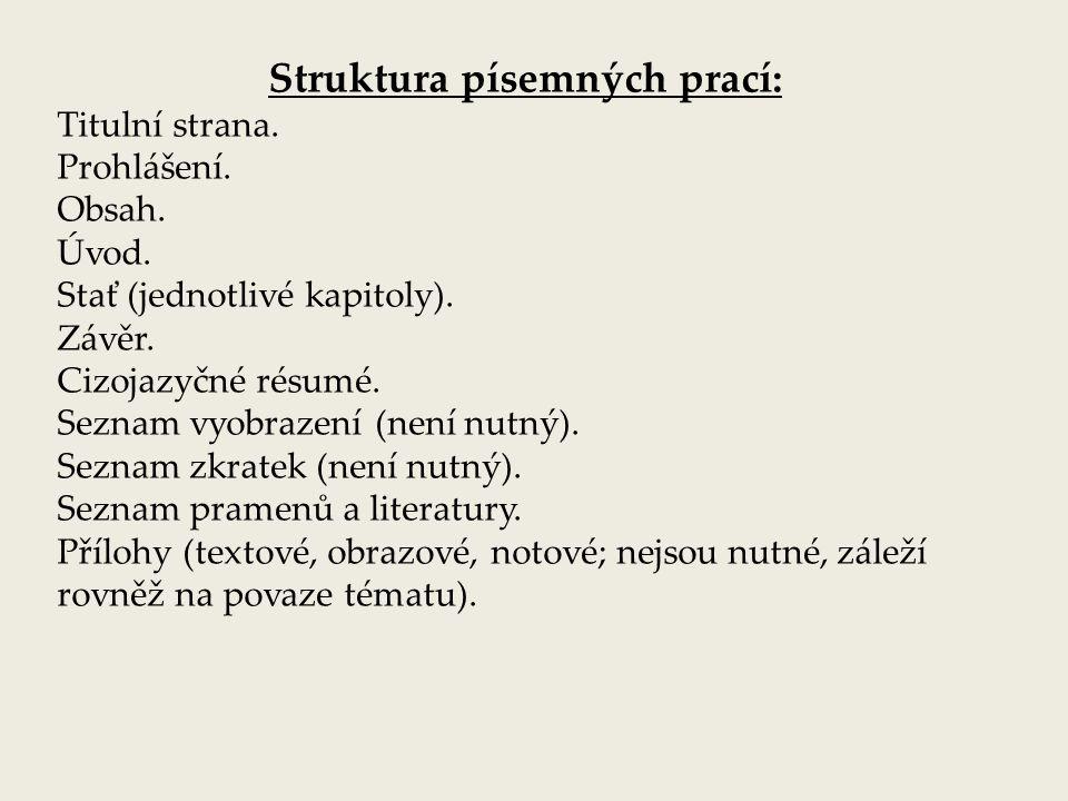Struktura písemných prací: Titulní strana. Prohlášení. Obsah. Úvod. Stať (jednotlivé kapitoly). Závěr. Cizojazyčné résumé. Seznam vyobrazení (není nut