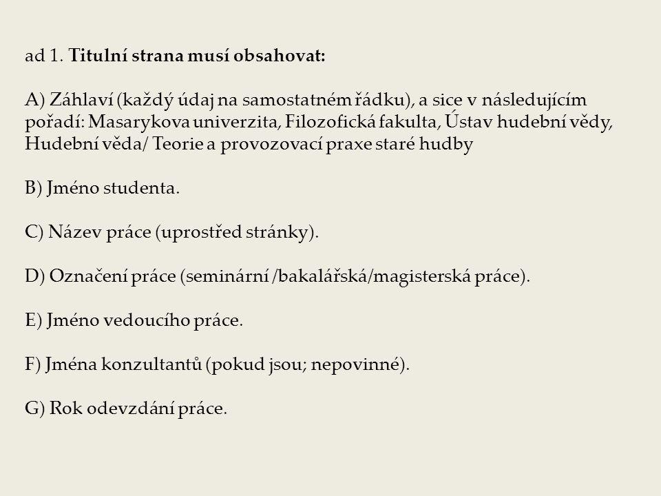 ad 1. Titulní strana musí obsahovat: A) Záhlaví (každý údaj na samostatném řádku), a sice v následujícím pořadí: Masarykova univerzita, Filozofická fa