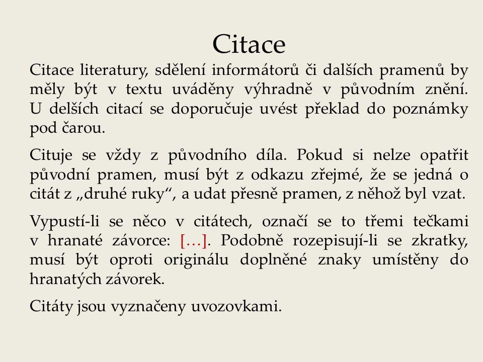 Citace Citace literatury, sdělení informátorů či dalších pramenů by měly být v textu uváděny výhradně v původním znění. U delších citací se doporučuje
