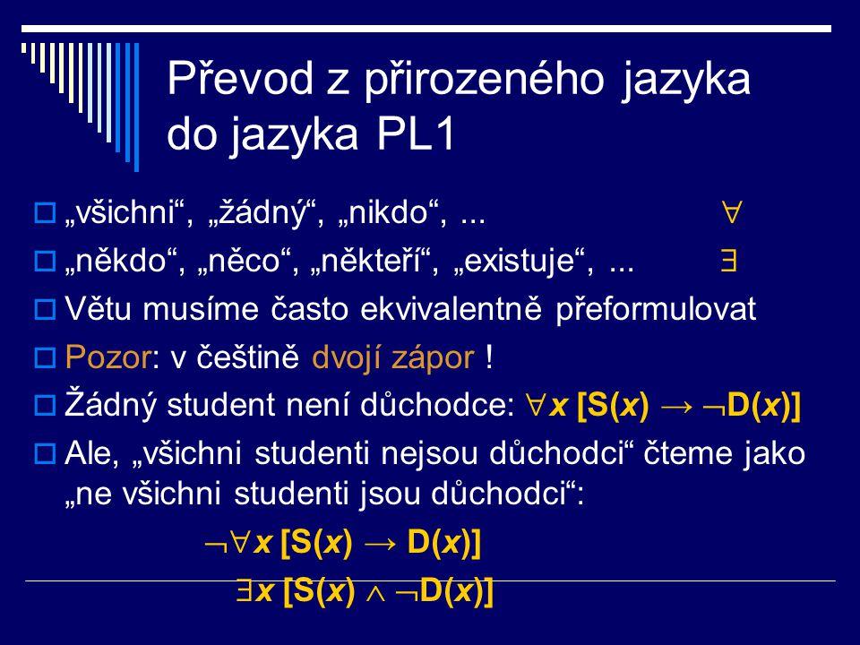 """Převod z přirozeného jazyka do jazyka PL1  """"všichni"""", """"žádný"""", """"nikdo"""",...   """"někdo"""", """"něco"""", """"někteří"""", """"existuje"""",...   Větu musíme často ekviv"""