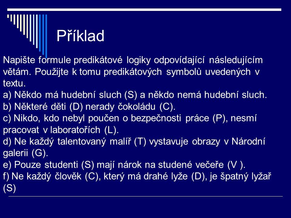 Příklad Napište formule predikátové logiky odpovídající následujícím větám. Použijte k tomu predikátových symbolù uvedených v textu. a) Někdo má hudeb