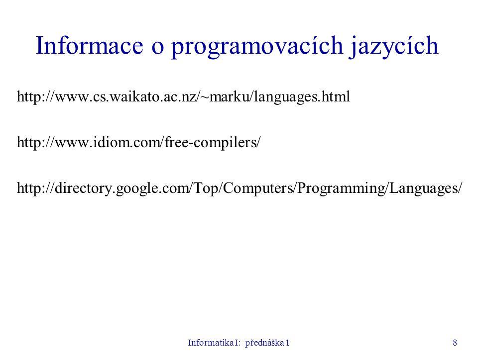 Informatika I: přednáška 18 Informace o programovacích jazycích http://www.cs.waikato.ac.nz/~marku/languages.html http://www.idiom.com/free-compilers/