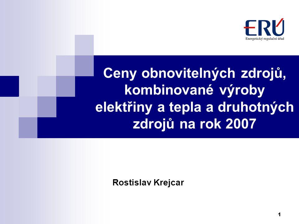 1 Ceny obnovitelných zdrojů, kombinované výroby elektřiny a tepla a druhotných zdrojů na rok 2007 Rostislav Krejcar