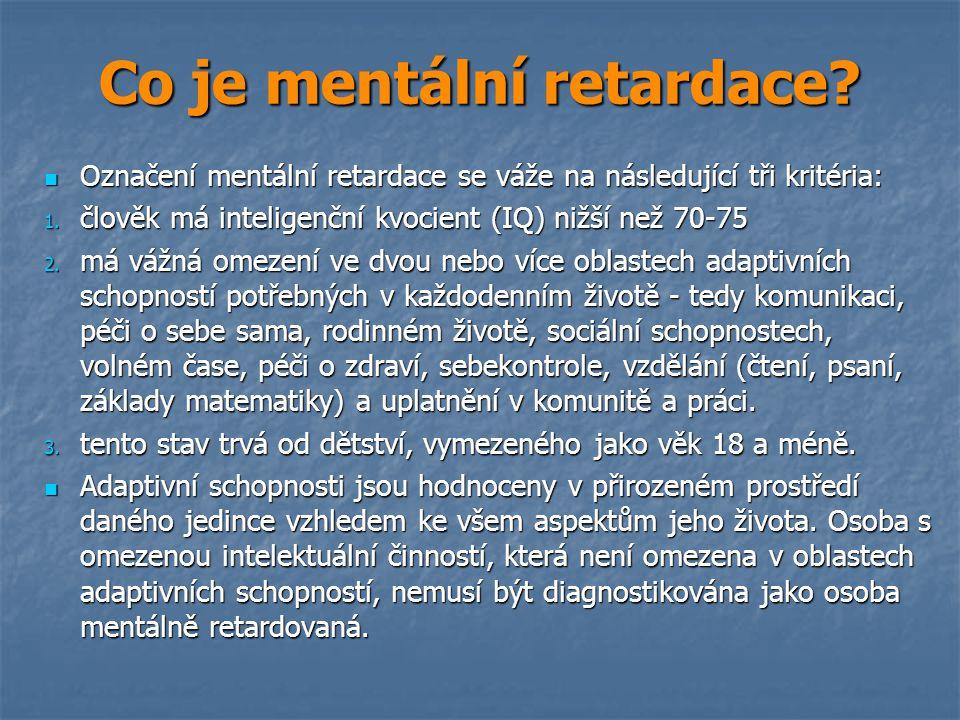 Kolik lidí je postiženo mentální retardací.Průměrně jde zhruba o 3 – 4 % populace.
