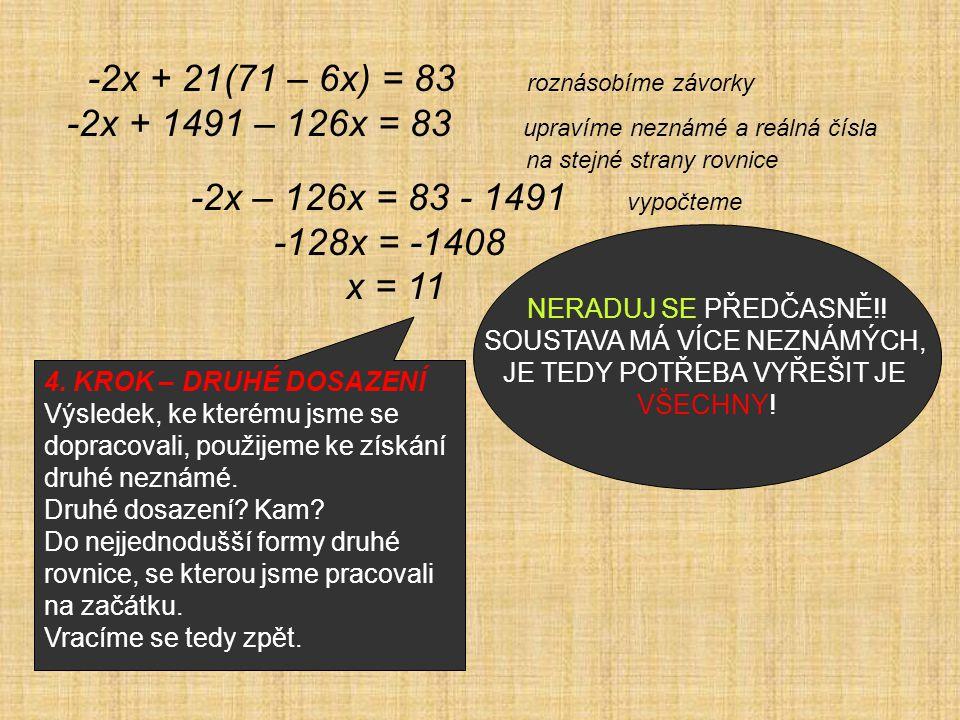 -2x + 21(71 – 6x) = 83 roznásobíme závorky -2x + 1491 – 126x = 83 upravíme neznámé a reálná čísla na stejné strany rovnice -2x – 126x = 83 - 1491 vypočteme -128x = -1408 x = 11 HURÁ NERADUJ SE PŘEDČASNĚ!.