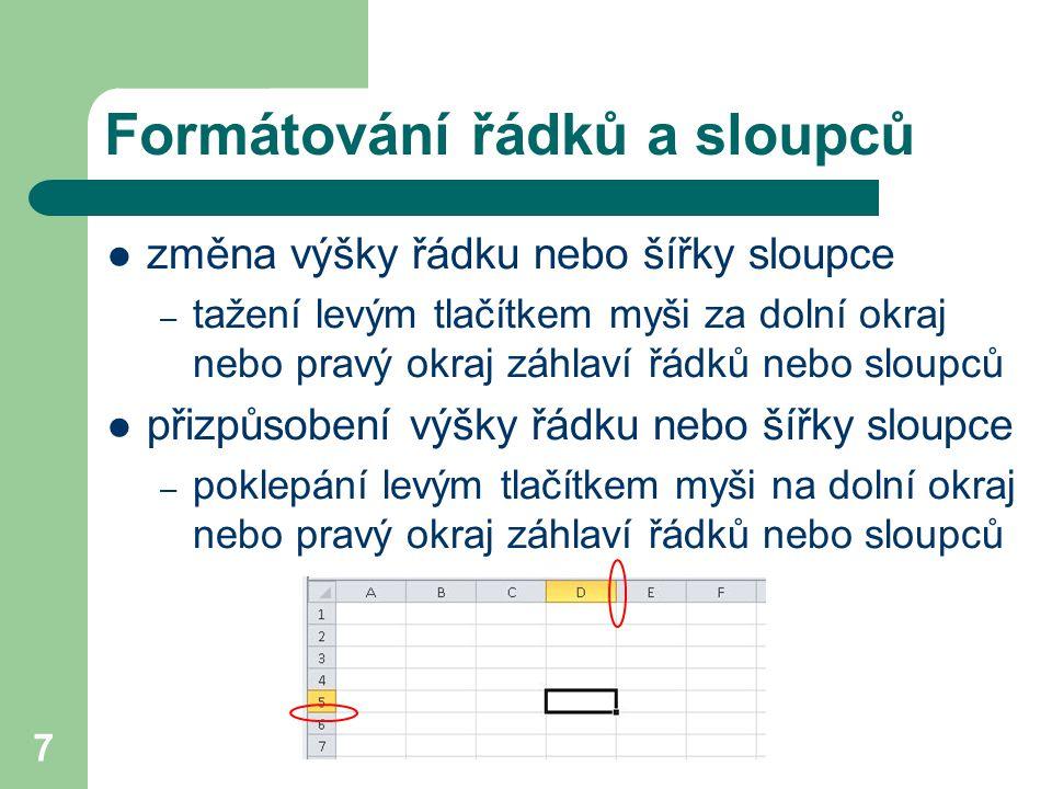 7 Formátování řádků a sloupců změna výšky řádku nebo šířky sloupce – tažení levým tlačítkem myši za dolní okraj nebo pravý okraj záhlaví řádků nebo sloupců přizpůsobení výšky řádku nebo šířky sloupce – poklepání levým tlačítkem myši na dolní okraj nebo pravý okraj záhlaví řádků nebo sloupců