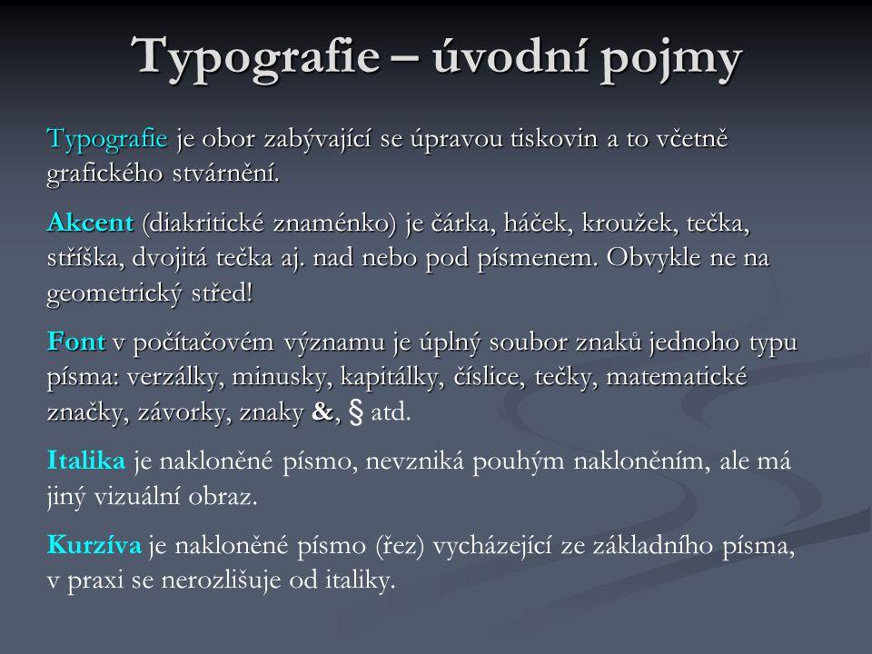 Typografie – úvodní pojmy Typografie je obor zabývající se úpravou tiskovin a to včetně grafického stvárnění. Akcent (diakritické znaménko) je čárka,