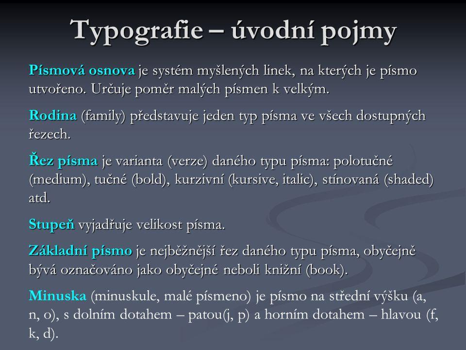 Typografie – úvodní pojmy Písmová osnova je systém myšlených linek, na kterých je písmo utvořeno. Určuje poměr malých písmen k velkým. Rodina (family)