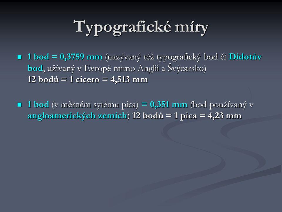 Typografické míry 1 bod = 0,3759 mm (nazývaný též typografický bod či Didotův bod, užívaný v Evropě mimo Anglii a Švýcarsko) 12 bodů = 1 cicero = 4,51