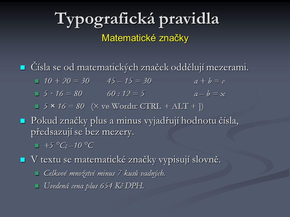 Matematické značky Čísla se od matematických značek oddělují mezerami. Čísla se od matematických značek oddělují mezerami. 10 + 20 = 3045 – 15 = 30a +