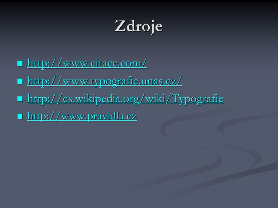 Zdroje http://www.citace.com/ http://www.citace.com/ http://www.citace.com/ http://www.typografie.unas.cz/ http://www.typografie.unas.cz/ http://www.t