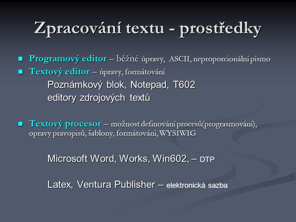 Zpracování textu - prostředky Programový editor – běžné úpravy, ASCII, neproporcionální písmo Programový editor – běžné úpravy, ASCII, neproporcionáln