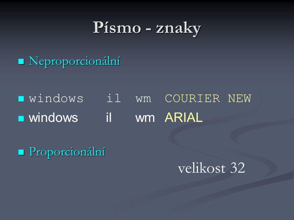 Písmo - znaky Neproporcionální windowsilwmCOURIER NEW windowsilwmARIAL Proporcionální velikost 32