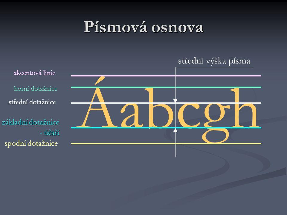 Písmová osnova základní dotažnice - účaří Áabcgh spodní dotažnice střední dotažnice akcentová linie horní dotažnice střední výška písma