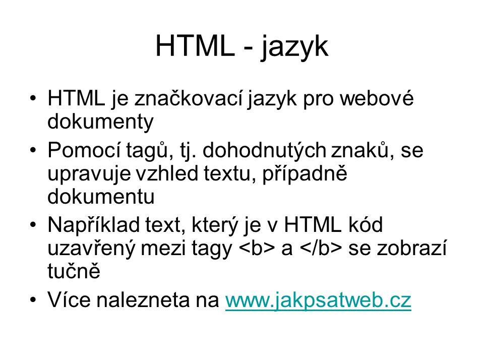 HTML - jazyk HTML je značkovací jazyk pro webové dokumenty Pomocí tagů, tj.