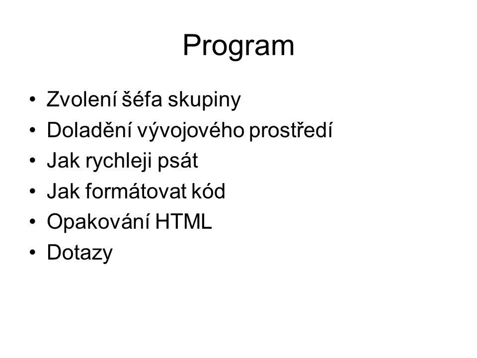 Program Zvolení šéfa skupiny Doladění vývojového prostředí Jak rychleji psát Jak formátovat kód Opakování HTML Dotazy