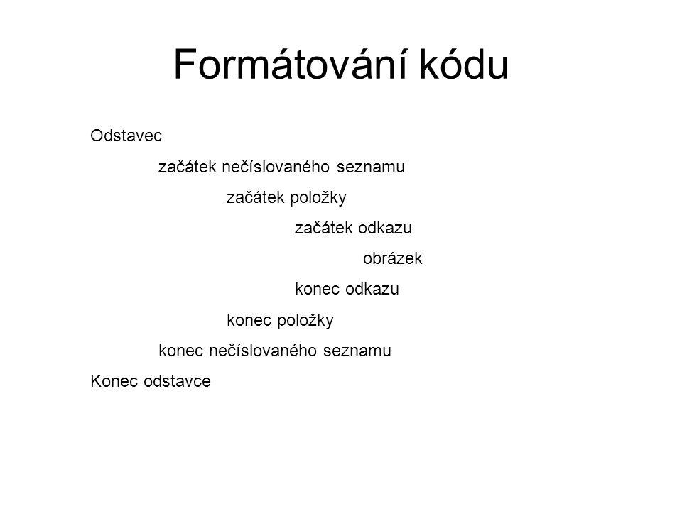 Formátování kódu Odstavec začátek nečíslovaného seznamu začátek položky začátek odkazu obrázek konec odkazu konec položky konec nečíslovaného seznamu Konec odstavce