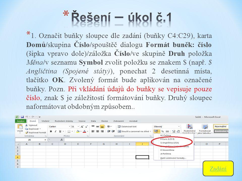 * 1. Označit buňky sloupce dle zadání (buňky C4:C29), karta Domů/skupina Číslo/spouštěč dialogu Formát buněk: číslo (šipka vpravo dole)/záložka Číslo/