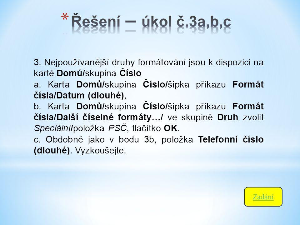 3. Nejpoužívanější druhy formátování jsou k dispozici na kartě Domů/skupina Číslo a. Karta Domů/skupina Číslo/šipka příkazu Formát čísla/Datum (dlouhé