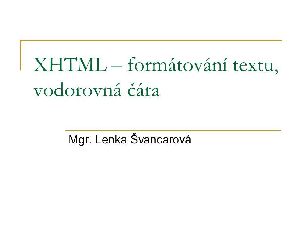 XHTML – formátování textu, vodorovná čára Mgr. Lenka Švancarová