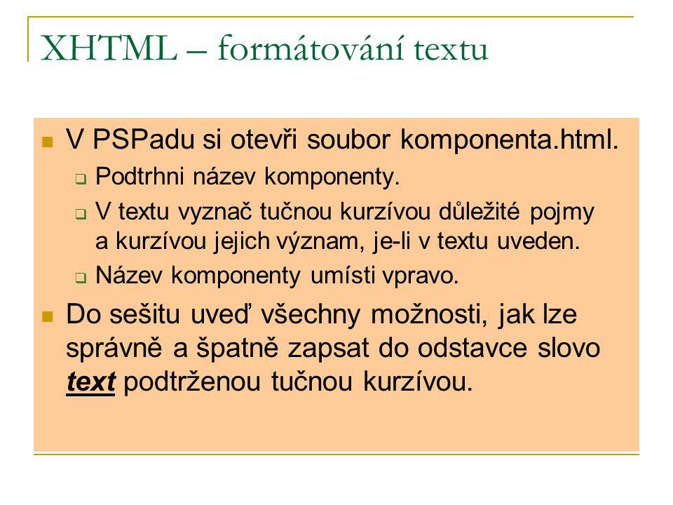 XHTML – formátování textu V PSPadu si otevři soubor komponenta.html.