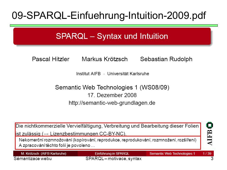 Sémantizace webuSPARQL – motivace, syntax3 09-SPARQL-Einfuehrung-Intuition-2009.pdf Nekomerční rozmnožování (kopírování, reprodukce, reprodukování, ro