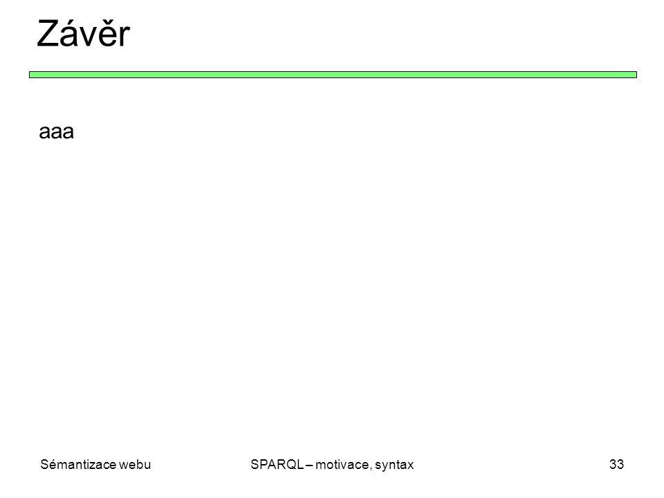 Sémantizace webuSPARQL – motivace, syntax33 Závěr aaa