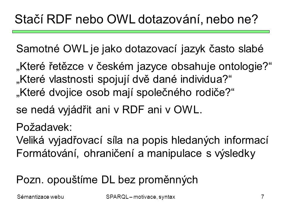 """Sémantizace webuSPARQL – motivace, syntax7 Stačí RDF nebo OWL dotazování, nebo ne? Samotné OWL je jako dotazovací jazyk často slabé """"Které řetězce v č"""