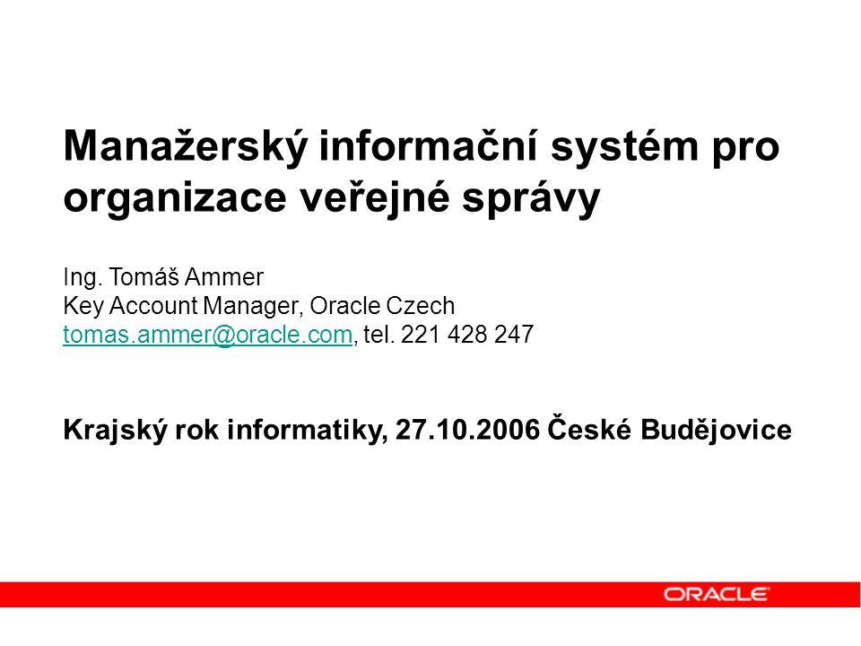 """Agenda Přínosy MIS (a datového skladu) pro organizaci veřejné správy Oracle jako platforma pro datové sklady a MIS MIS nástroje pro koncové uživatele Vedení organizace (hejtman, starosta, rada, vedoucí odborů,....) Odborní """"základní uživatelé Odborní """"pokročilí uživatelé a analytici Uživatelé / příjemci statických reportů Shrnutí"""