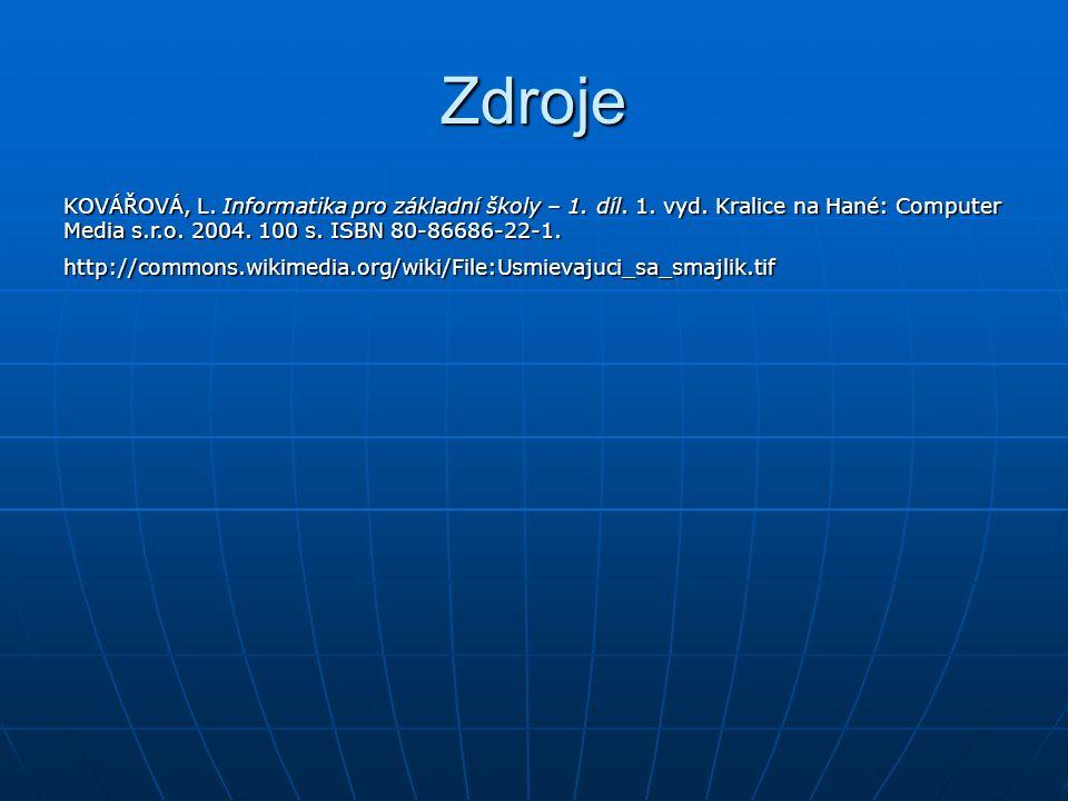 Zdroje KOVÁŘOVÁ, L. Informatika pro základní školy – 1.