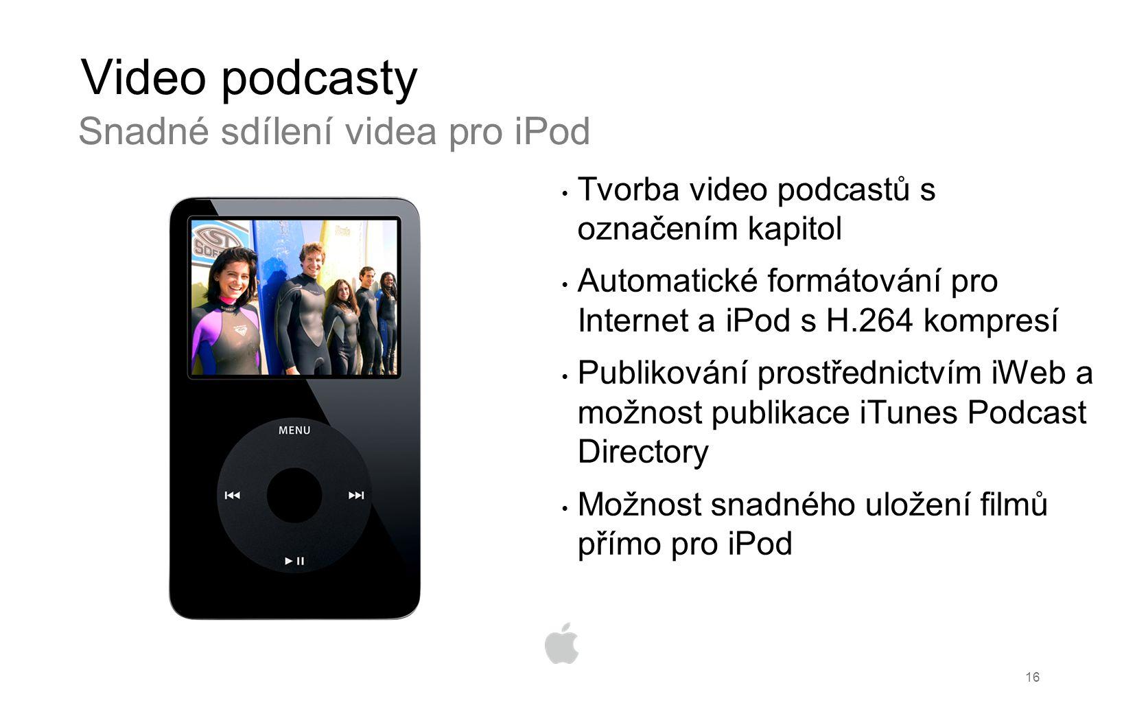 16 Video podcasty Tvorba video podcastů s označením kapitol Automatické formátování pro Internet a iPod s H.264 kompresí Publikování prostřednictvím iWeb a možnost publikace iTunes Podcast Directory Možnost snadného uložení filmů přímo pro iPod Snadné sdílení videa pro iPod