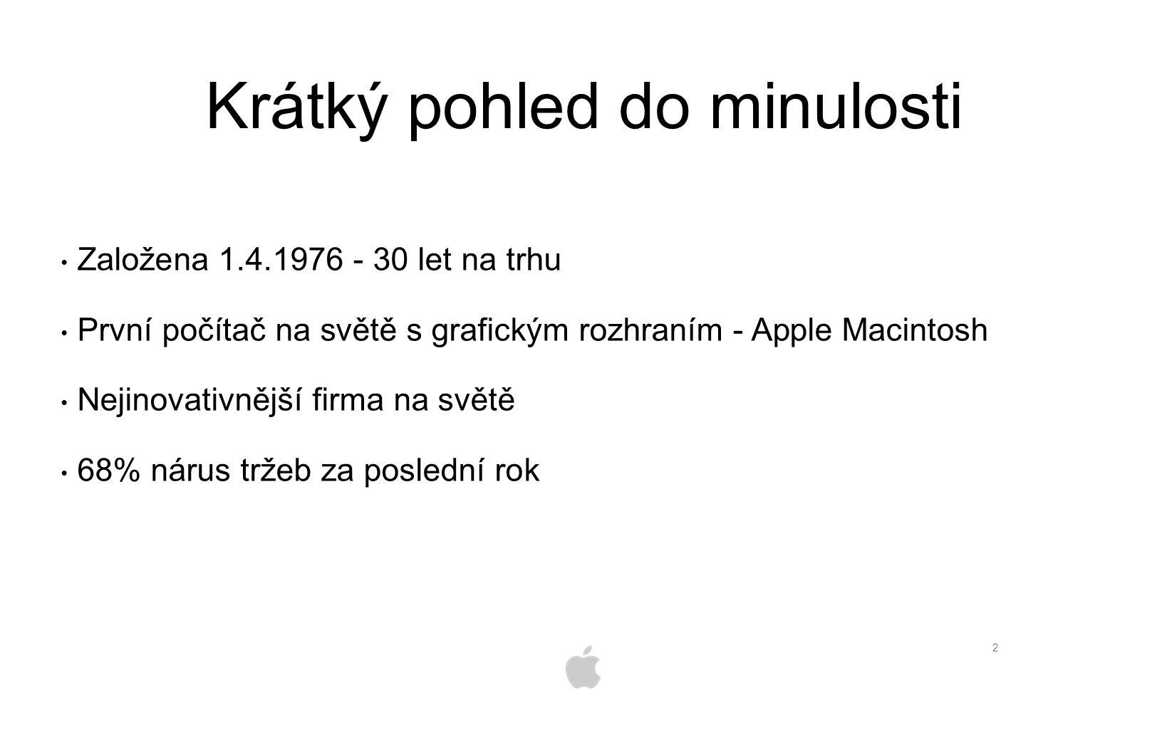 2 Založena 1.4.1976 - 30 let na trhu První počítač na světě s grafickým rozhraním - Apple Macintosh Nejinovativnější firma na světě 68% nárus tržeb za poslední rok Krátký pohled do minulosti
