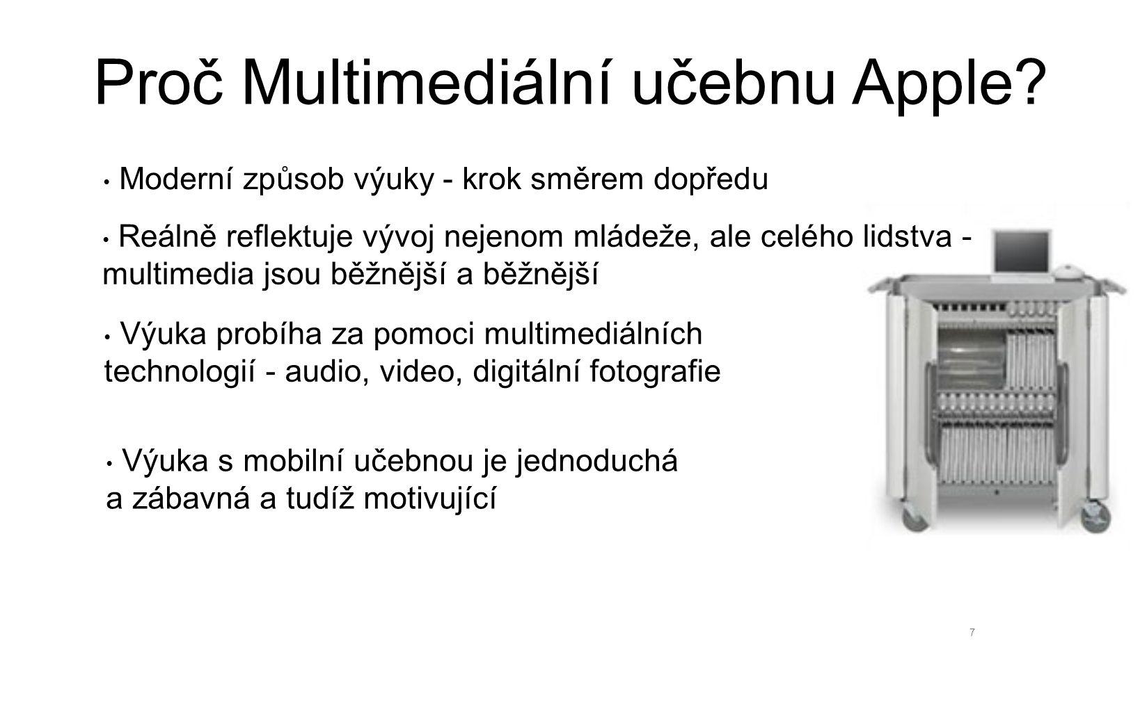 7 Proč Multimediální učebnu Apple? Výuka probíha za pomoci multimediálních technologií - audio, video, digitální fotografie Moderní způsob výuky - kro