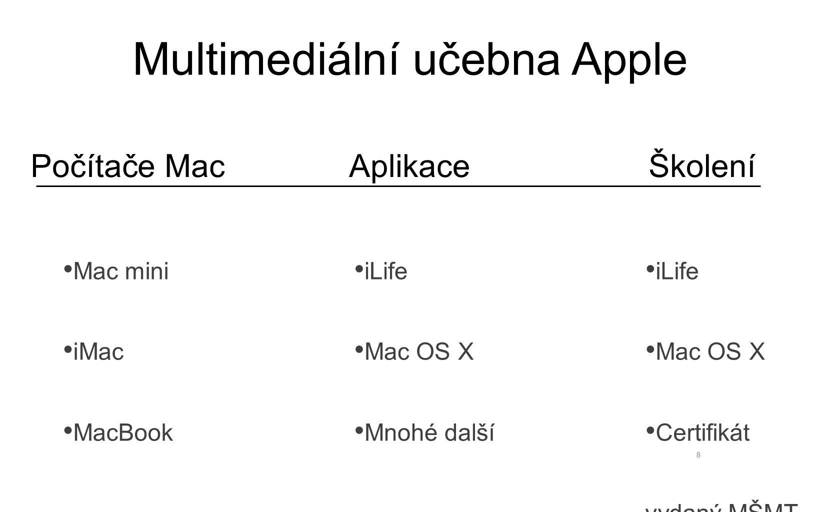 8 Multimediální učebna Apple Počítače MacAplikaceŠkolení Mac mini iMac MacBook iLife Mac OS X Mnohé další iLife Mac OS X Certifikát vydaný MŠMT