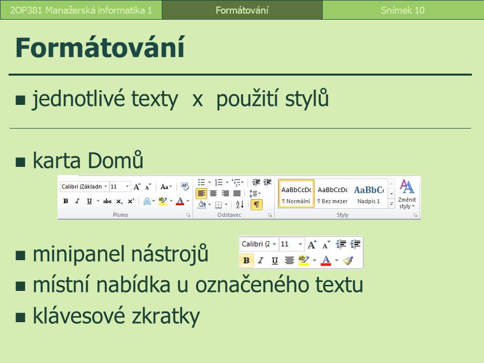 Formátování jednotlivé texty x použití stylů karta Domů minipanel nástrojů místní nabídka u označeného textu klávesové zkratky FormátováníSnímek 102OP
